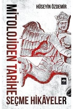 Mitolojiden Tarihe Seçme Hikayeler - Hüseyin Özdemir