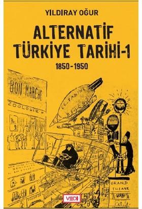 Alternatif Türkiye Tarihi - 1 (1850-1950) - Yıldıray Oğur