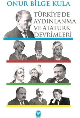 Türkiye'de Aydınlanma Ve Atatürk Devrimler - Onur Bilge Kula