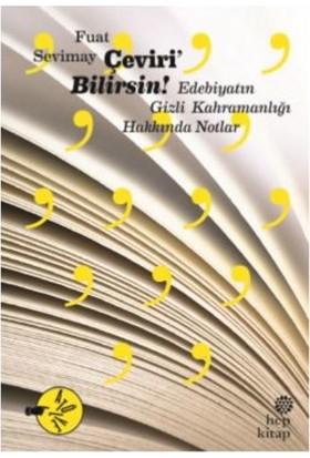 Çeviri'Bilirsin: Edebiyatın Gizli Kahramanlığı Hakkında Notlar - Fuat Sevimay
