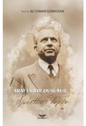 Arafta Bir Düşünür Nurettin Topçu - Ali Osman Gündoğan