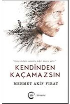 Kendinden Kaçamazsın - Mehmet Akif Fırat