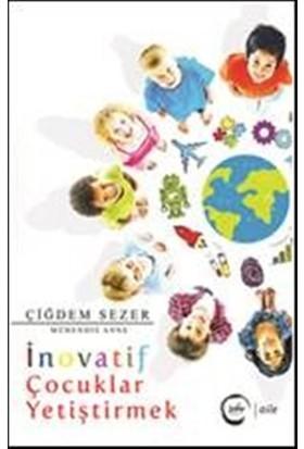 İnovatif Çocuklar Yetiştirmek - Çiğdem Sezer