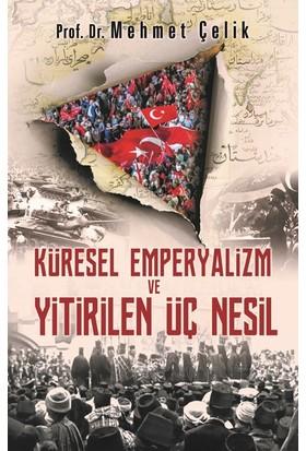 Küresel Emperyalizm Ve Yitirilen Üç Nesil - Mehmet Çelik