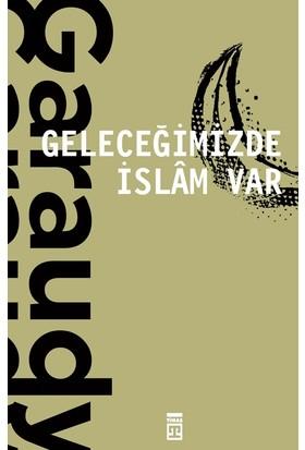 Geleceğimizde İslam Var - Roger Garaudy