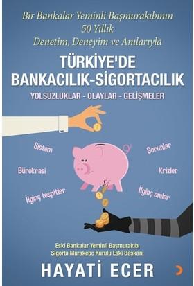 Bir Bankalar Yeminli Başmurakıbının 50 Yıllık Denetim, Deneyim Ve Anılarıyla Türkiye'De Bankacılık - Sigortacılık - Hayati Ecer