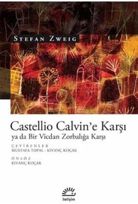Castellio Calvin'e Karşı Ya da Bir Vicdan Zorbalığa Karşı - Stefan Zweig