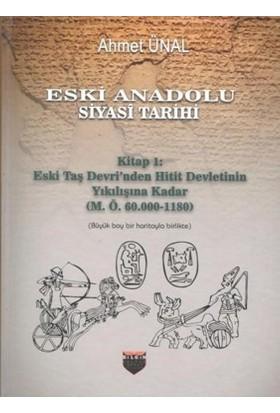 Eski Anadolu Siyasi Tarihi - Kitap 1: Eski Taş Devri'nden Hitit Devletinin Yıkılışına Kadar (M. Ö. 60.000 -1180)(Ciltli) - Ahmet Ünal