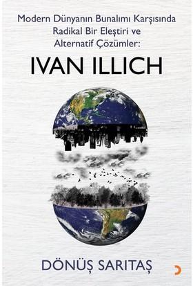 Modern Dünyanın Bunalımı Karşısında Radikal Bir Eleştiri Ve Alternatif Çözümler: Ivan Illıch - Dönüş Sarıtaş