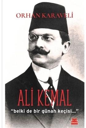 Ali Kemal ''Belki De Bir Günah Keçisi…'' - Orhan Karaveli