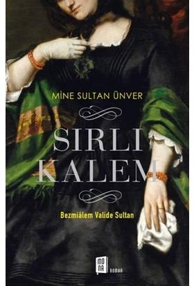 Sırlı Kalem: Bezmialem Valide Sultan - Mine Sultan Ünver