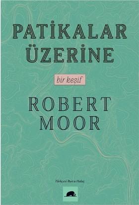 Patikalar Üzerine, Bir Keşif - Robert Moor