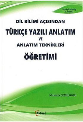 Dil Bilimi Açısından Türkçe Yazılı Anlatım Ve Anlatım Teknikleri Öğretimi - Mustafa Cemiloğlu