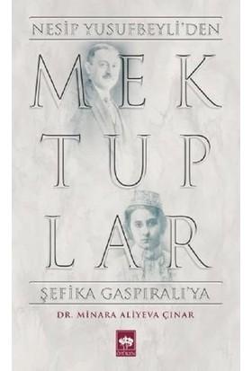 Mektuplar:Nesip Yusufbeyli'den Şefika Gaspıralı'ya - Minara Aliyeva Çınar