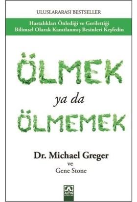 Ölmek Ya Da Ölmemek - Gene Stone;Dr Michael Greger