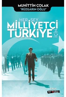 Her Şey Milliyetçi Türkiye İçin - Muhittin Çolak