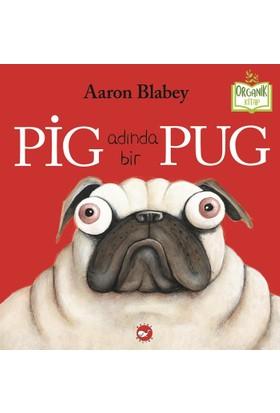 Pig Adında Bir Pug (Ciltli) - Aaron Blabey