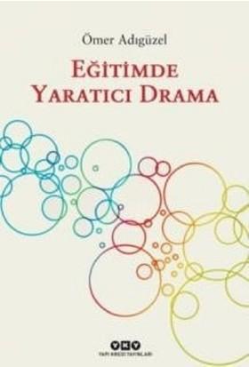 Eğitimde Yaratıcı Drama - Ömer Adıgüzel