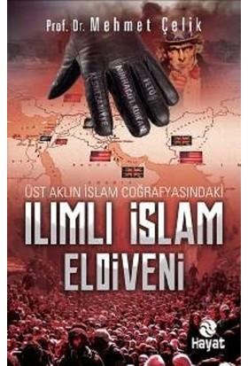 Üst Aklın İslam Coğrafyasındaki Ilımlı İslam Eldiveni - Mehmet Çelik