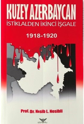 Kuzey Azerbaycan İstiklalden İkinci İşgale 1918-1920 - Nesib L.Nesibli
