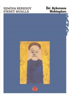 İki Aykırının Mektupları - Semiha Berksoy;Fikret Mualla