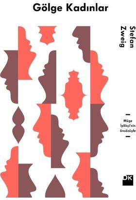 Gölge Kadınlar Müge İplikçi'nin Önsözüyle - Stefan Zweig