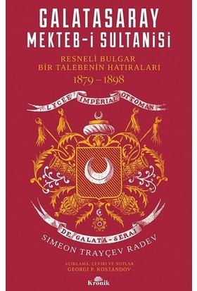 Galatasaray Mekteb-İ Sultanisi-Resneli Bulgar Bir Talebenin Hatıraları 1879-1898 - Simeon Trayçev Radev