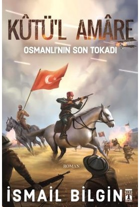 Kutü'L Amare- Osmanlının Son Tokadı - İsmail Bilgin
