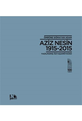 Ömrüne Sığmayan Adam: Aziz Nesin 1915-2015