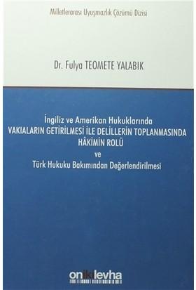 İngiliz ve Amerikan Hukuklarında Vakıaların Getirilmesi ile Delillerin Toplanmasında Hakimin Rolü ve Türk Hukuku Bakımından Değerlendirilmesi