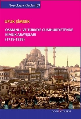 Osmanlı ve Türkiye Cumhuriyeti'nde Kimlik Arayışları (1718-1938)