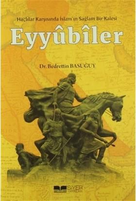 Eyyübiler - Haçlılar Karşısında İslam'ın Sağlam Bir Kalesi