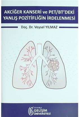 Akciğer Kanseri ve PET/BT'deki Yanlış Pozitifliğin İrdelenmesi