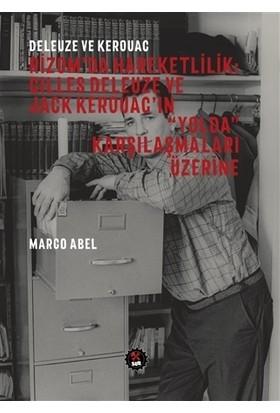 """Deleuze ve Kerouac - Rizom'da Hareketlilik: Gilles Deleuze ve Jack Kerouac'ın """"Yolda"""" Karşılaşmaları Üzerine"""