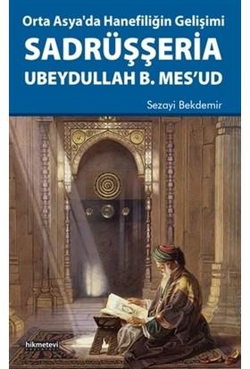 Orta Asya'da Hanefiliğin Gelişimi Sadrüşşeria Ubeydullah B. Mes'ud