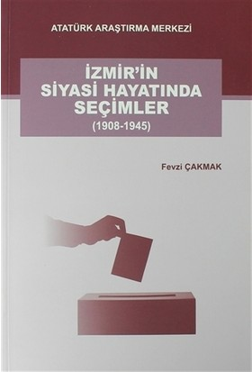 İzmiri'n Siyasi Hayatında Seçimler (1908-1945)
