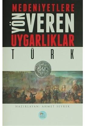 Medeniyetlere Yön Veren Uygarlıklar: Türk