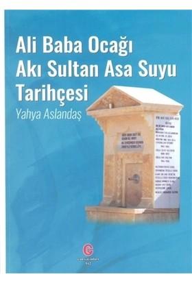 Ali Baba Ocağı Akı Sultan Asa Suyu Tarihçesi