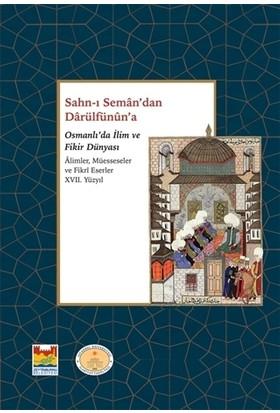 Sahn-ı Seman'dan Darulfünûn'a Osmanlı'da İlim ve Fikir Dünyası