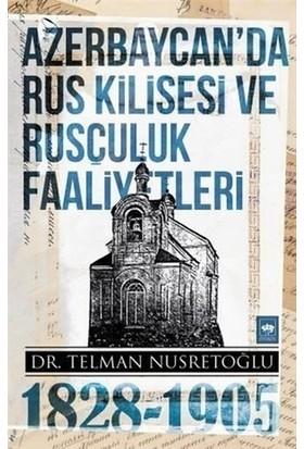 Azerbaycan'da Rus Kilisesi ve Rusçuluk Faaliyetleri 1828-1905
