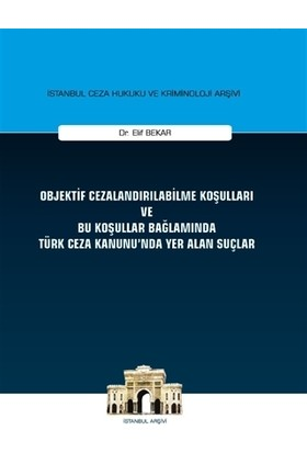 Objektif Cezalandırılabilme Koşulları ve Bu Koşullar Bağlamında Türk Ceza Kanunu'nda Yer Alan Suçlar