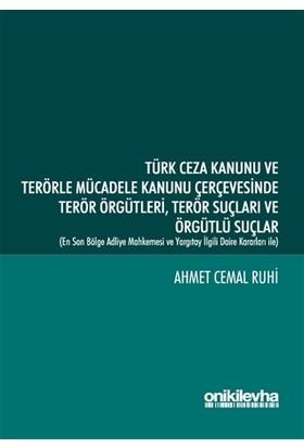 Türk Ceza Kanunu ve Terörle Mücadele Kanunu Çerçevesinde Terör Örgütleri, Terör Suçları ve Örgütlü Suçlar