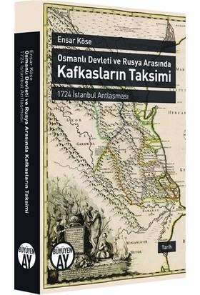 Osmanlı Devleti ve Rusya Arasında Kafkasların Taksimi