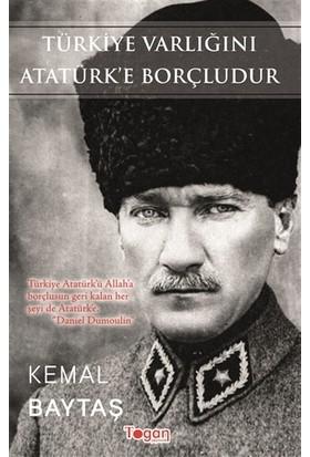 Türkiye Varlığını Atatürk'e Borçludur