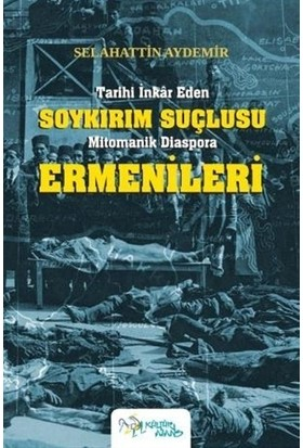 Tarihi İnkar Eden Soykırım Suçlusu Mitomanik Diaspora Ermenileri