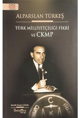 Alparslan Türkeş - Türk Milliyetçiliği Fikri ve CKMP