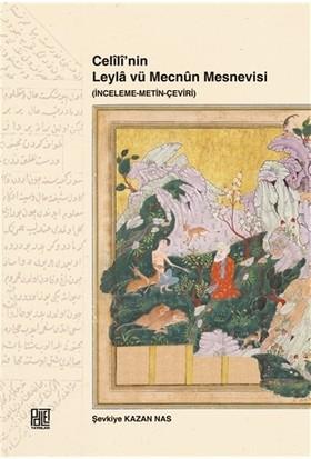 Celili'nin Leyla vü Mecnun Mesnevisi (İnceleme-Metin-Çeviri)