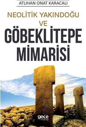 Neolitik Yakındoğu ve Göbeklitepe Mimarisi