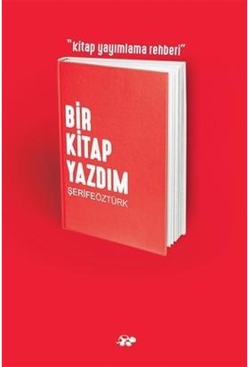 Bir Kitap Yazdım - Kitap Yayımlama Rehberi