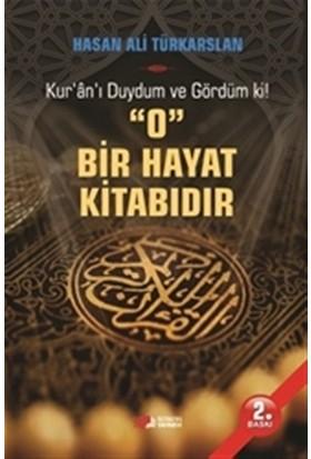 Kur'an'ı Duydum ve Gördüm ki! O Bir Hayat Kitabıdır